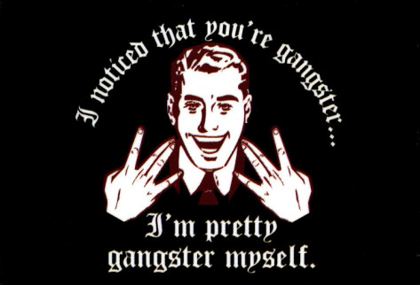 [Image: wpid-i-noticed-that-you-re-gangster-i-m-...myself.jpg]